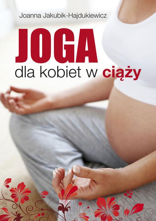 okładka Joga dla kobiet w ciąży, Książka | Jakubik-Hajdukiewicz Joanna