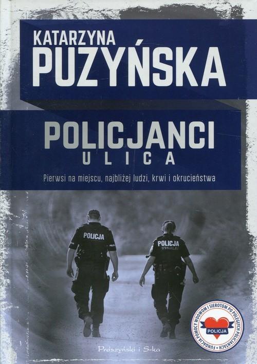 okładka Policjanci Ulica Pierwsi na miejscu, najbliżej ludzi, krwi i okrucieństwa, Książka | Puzyńska Katarzyna