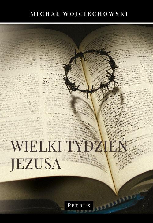 okładka Wielki Tydzień Jezusa, Książka   Wojciechowski Michał