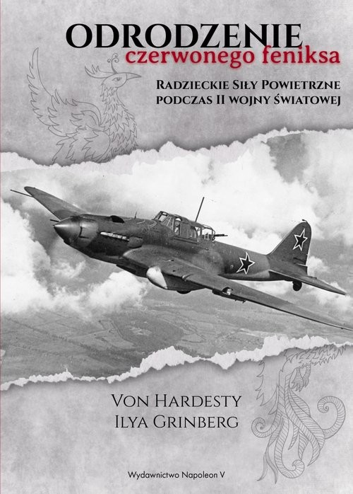 okładka Odrodzenie Czerwonego Feniksa. Radzieckie Siły Powietrzne podczas II wojny światowej, Książka | Von Hardesty, Ilya Grinberg
