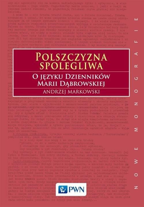 okładka Polszczyzna spolegliwa O języku Dzienników Marii Dąbrowskiej, Książka | Markowski Andrzej