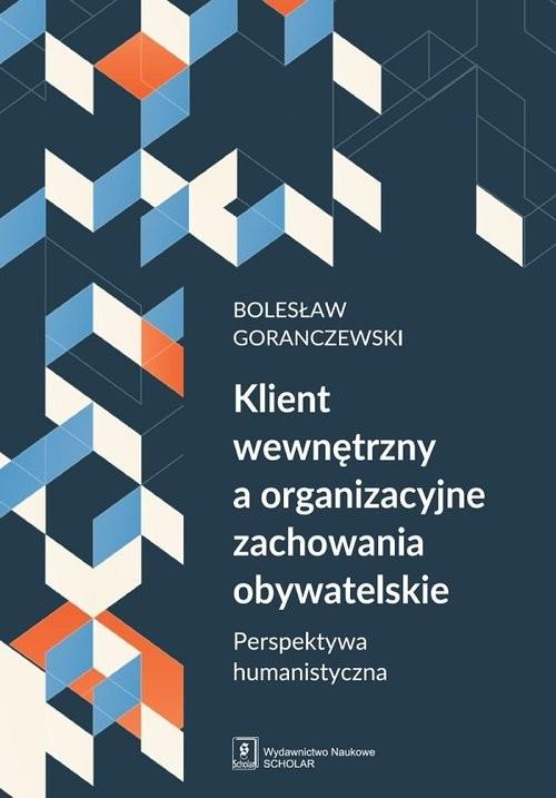 okładka Klient wewnętrzny a organizacyjne zachowania obywatelskie Perspektywa humanistyczna, Książka | Goranczewski Bolesław