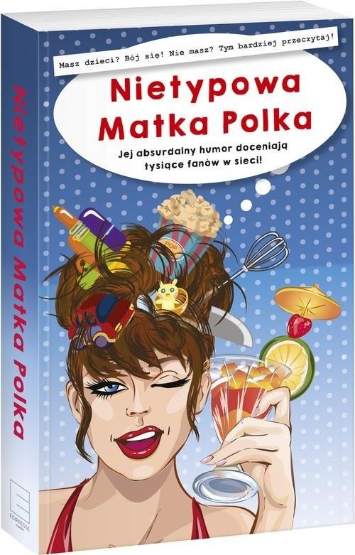 okładka Nietypowa Matka Polka Jej absurdalny humor doceniają tysiące fanów w sieci!, Książka | Szczepanek Anna