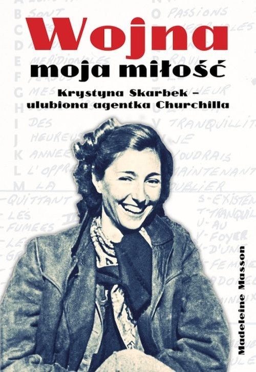 okładka Wojna moja miłość Krystyna Skarbek - ulubiona agentka Churchilla., Książka | Masson Madeleine