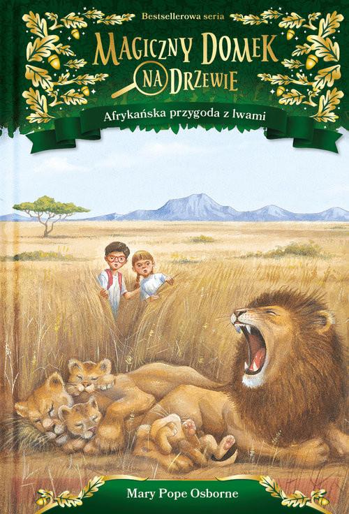 okładka Magiczny domek na drzewie Afrykańska przygoda z lwami, Książka   Mary Pope Osborne