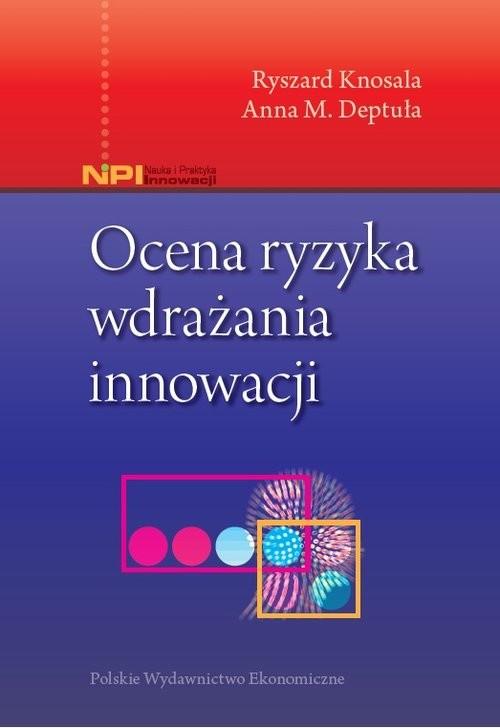okładka Ocena ryzyka wdrażania innowacji, Książka | Ryszard Knosala, Anna M. Deptuła