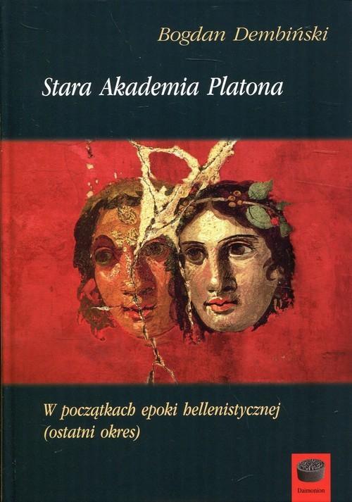 okładka Stara Akademia Platona W początkach epoki hellenistycznej (ostatni okres), Książka | Dembiński Bogdan