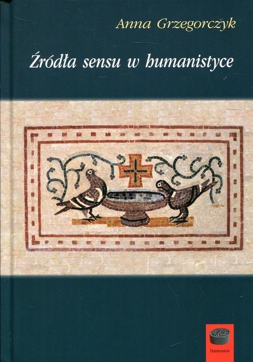 okładka Źródła sensu w humanistyce, Książka | Grzegorczyk Anna