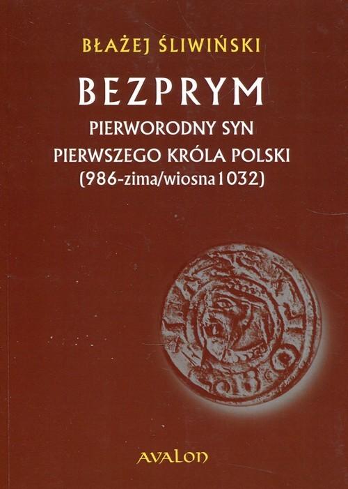 okładka Bezprym Pierworodny syn pierwszego króla Polski 986 zima wiosna 1032, Książka | Błażej Śliwiński