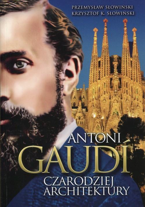 okładka Antoni Gaudi Czarodziej architektury, Książka | Przemysław Słowiński, Krzysztof K. Słowiński