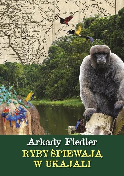 okładka Ryby spiewają w ukajali, Książka | Arkady Fiedler