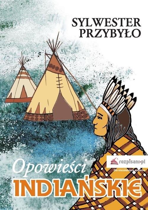 okładka Opowieści indiańskie, Książka   Przybyło Sylwester