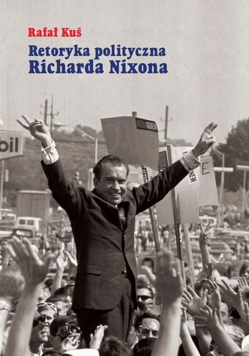 okładka Retoryka polityczna Richarda Nixona, Książka | Kuś Rafał