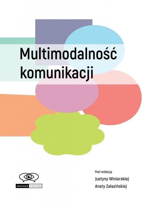 okładka Multimodalność komunikacji, Książka | Justyna Winiarska, Aneta Załazińska