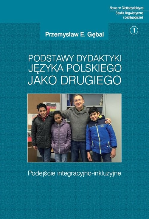 okładka Podstawy dydaktyki języka polskiego jako drugiego Podejście integracyjno-inkluzyjne, Książka | Przemysław E. Gębal