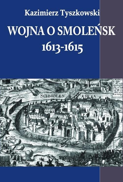 okładka Wojna o Smoleńsk 1613-1615, Książka | Tyszkowski Kazimierz