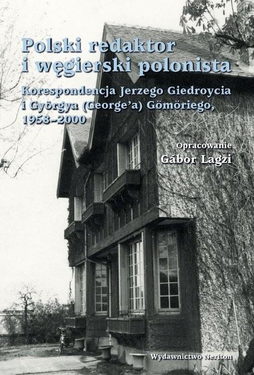 okładka Polski redaktor i węgierski polonista Korespondencja Jerzego Giedroycia i Györgya(George'a) Gömöriego, 1958-2000, Książka | Jerzy Giedroyc, György Gömöri