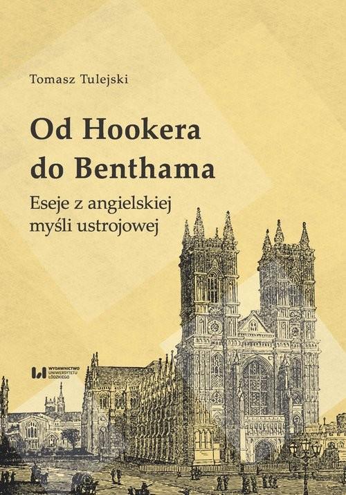 okładka Od Hookera do Benthama Eseje z angielskiej myśli ustrojowej, Książka | Tulejski Tomasz
