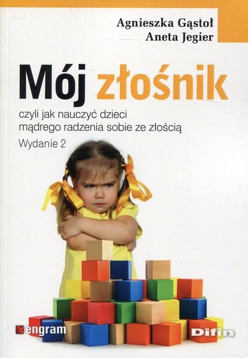 okładka Mój złośnik czyli jak nauczyć dzieci mądrego radzenia sobie ze złością, Książka   Agnieszka Gąstoł, Aneta Jegier