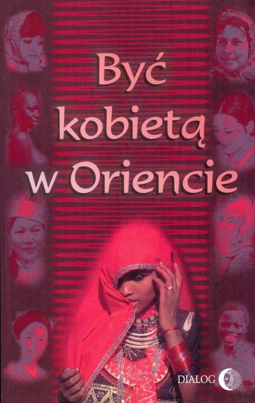 okładka Być kobietą w Oriencie, Książka | Praca Zbiorowa