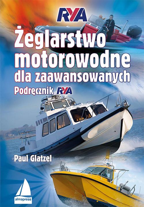 okładka Żeglarstwo motorowodne dla zaawansowanych Podręcznik RYA, Książka | Glatzel Paul