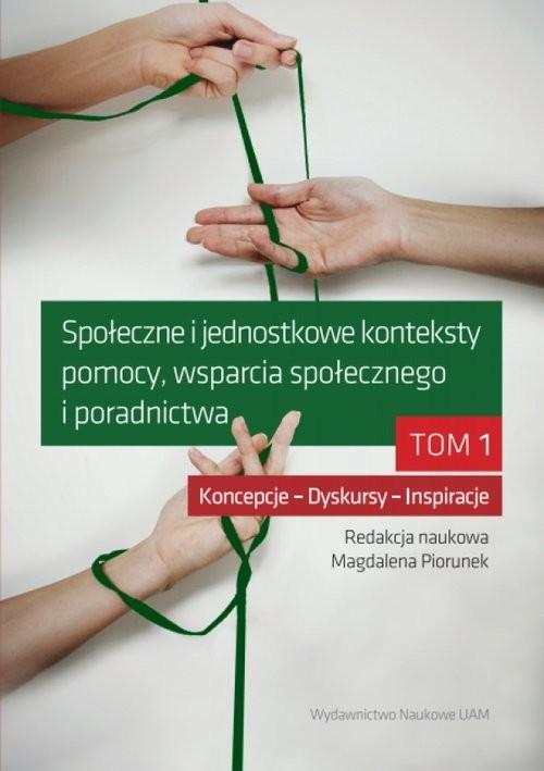 okładka Społeczne i jednostkowe konteksty pomocy, wsparcia społecznego i poradnictwa Tom 1, Książka |