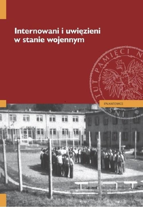 okładka Internowani i uwięzieni w stanie wojennym, Książka   Tomasz Kurpierz, Jarosław Neja