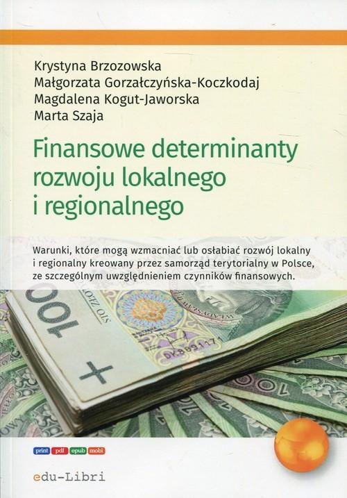 okładka Finansowe determinanty rozwoju lokalnego i regionalnego, Książka | Krystyna  Brzozowska, Gorzałczyńska-Koczkodaj