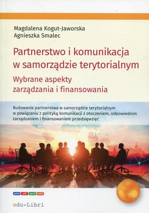 okładka Partnerstwo i komunikacja w samorządzie terytorialnym Wybrane aspekty zarządzania i finansowania, Książka | Magdalena Kogut-Jaworska, Agnieszka Smalec