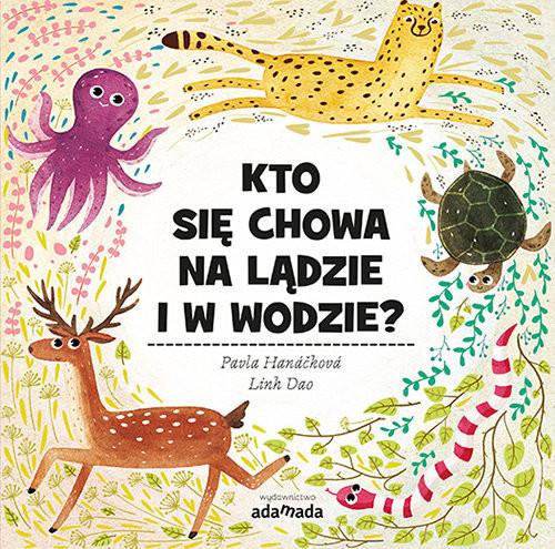 okładka Kto się chowa w na lądzie i w wodzie?, Książka | Pavla Hanácková, Linh Dao
