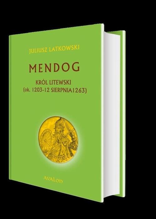 okładka Mendog Król litewski (ok. 1203 - 12 sierpnia 1263), Książka | Latkowski Juliusz