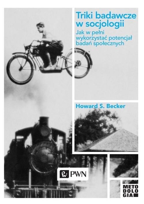 okładka Triki badawcze w socjologii Jak w pełni wykorzystać potencjał badań społecznych, Książka | Howard S.  Becker