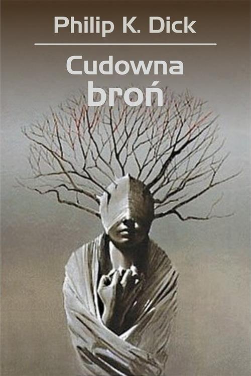okładka Cudowna broń, Książka | Philip K. Dick, Wojciech Siudmak