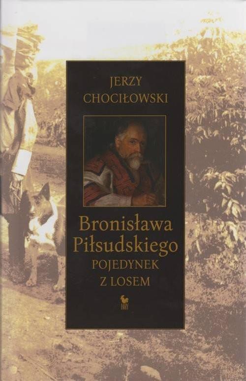 okładka Bronisława Piłsudskiego pojedynek z losem, Książka | Chociłowski Jerzy