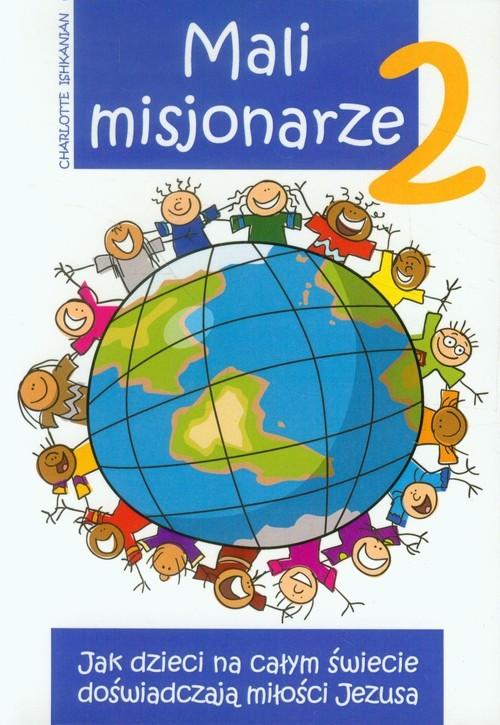 okładka Mali misjonarze 2 Jak dzieci na całym świecie doświadczają miłości Jezusa, Książka | Ishkanian Charlotte