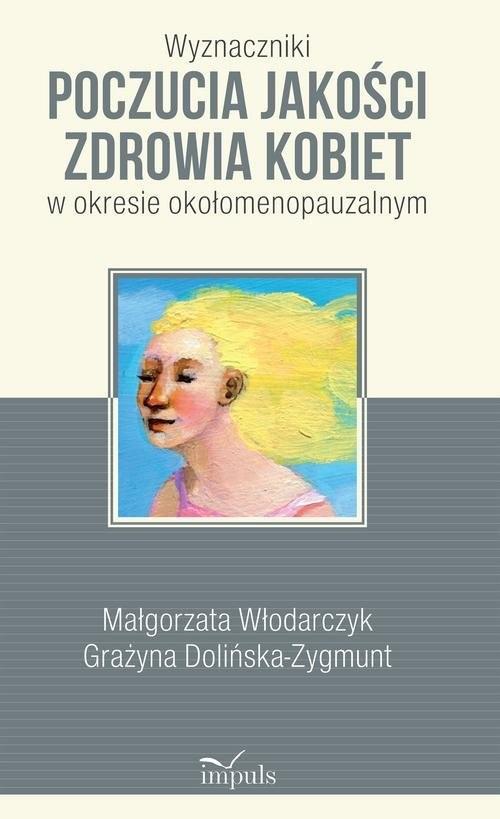 okładka Wyznaczniki poczucia jakości zdrowia kobiet w okresie okołomenopauzalnym, Książka | Małgorzata Włodarczyk, Graży Dolińska-Zygmunt