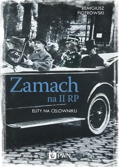 okładka Zamach na II RP. Elity na celowniku, Książka | Piotrowski Remigiusz