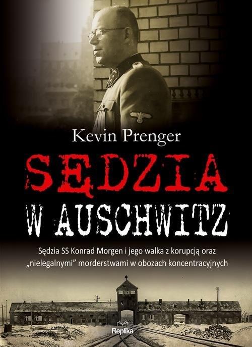 """okładka Sędzia w Auschwitz Sędzia SS Konrad Morgen i jego walka z korupcją oraz """"nielegalnymi, Książka   Rendell Ruth"""