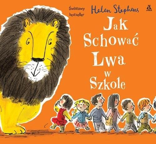 okładka Jak schować Lwa w szkole, Książka | Stephens Helen