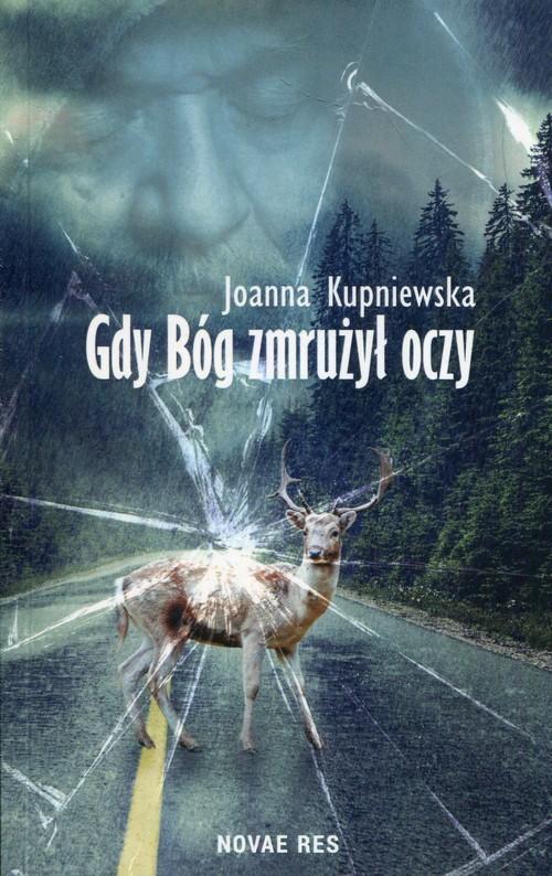 okładka Gdy bóg zmrużył oczy, Książka | Kupniewska Joanna