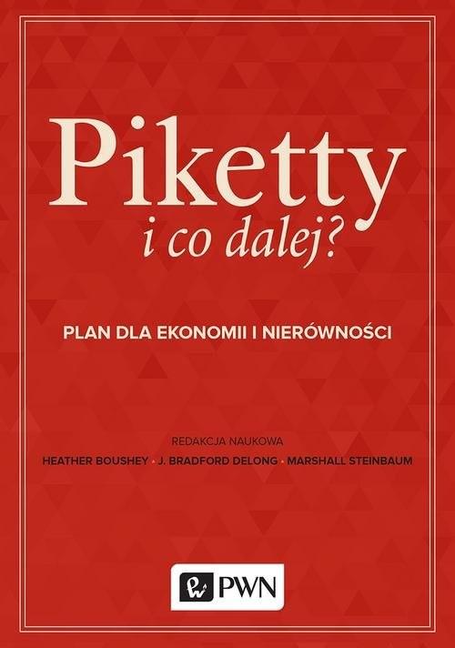 okładka Piketty i co dalej? Plan do ekonomii i nierówności, Książka | Heather Boushey, J. Bradford DeLong, Steinbau