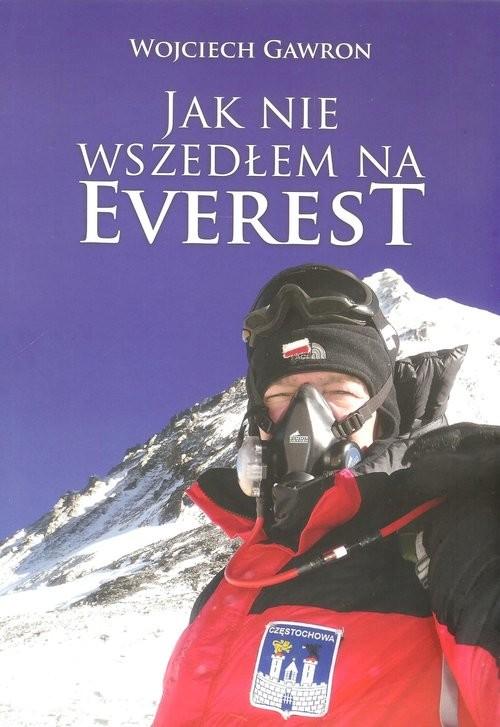 okładka Jak nie wszedłem na Everest, Książka | Gawron Wojciech