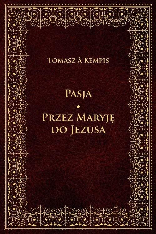 okładka Pasja Przez Maryję do Jezusa, Książka | Kempis Tomasz