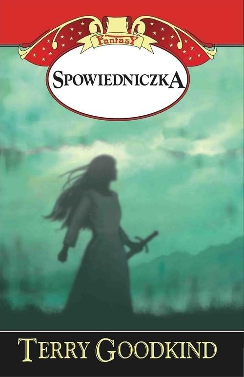 okładka Miecz Prawdy Spowiedniczka, Książka | Goodkind Terry