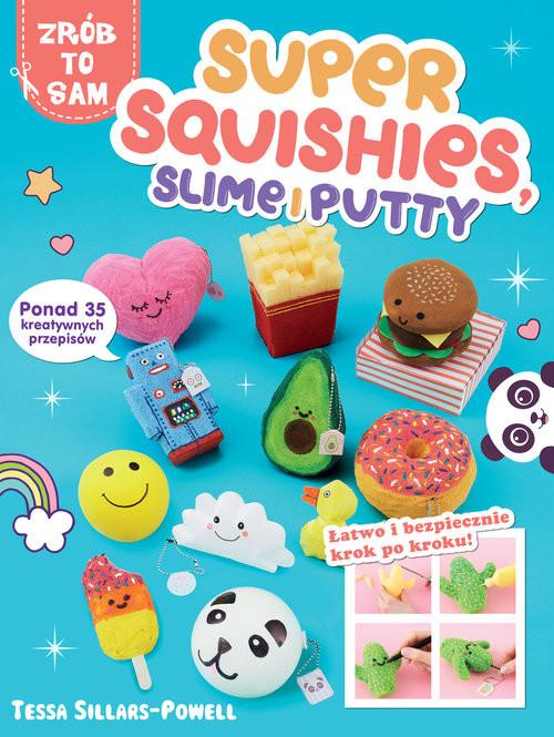 okładka Super Squishies Slime i Putty ponad 35 kreatywnych przepisów, Książka   Sillars-Powell Tessa
