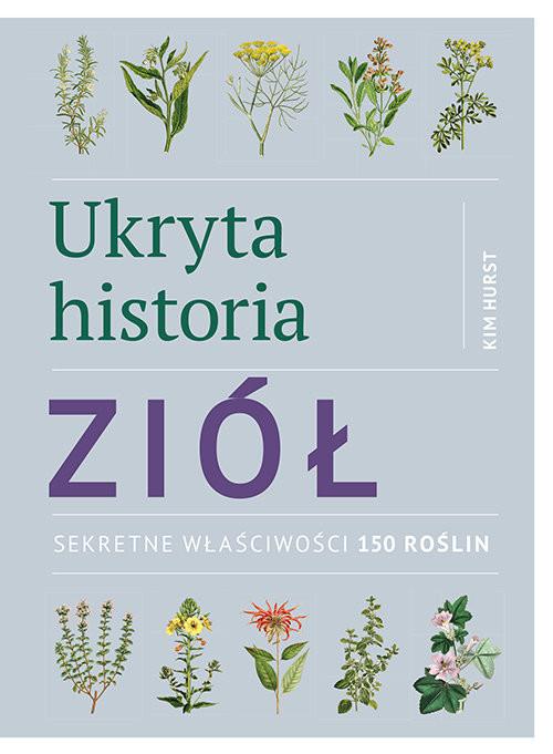 okładka Ukryta historia ziół Sekretne właściwości 150 roślinksiążka |  | Hurst Kim