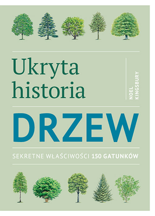okładka Ukryta historia drzew Sekretne właściwości 150 gatunków, Książka | Kingsbury Noel