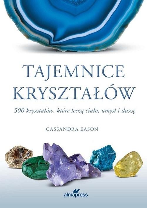okładka Tajemnice kryształów 500 kryształów, które leczą ciało, umysł i duszę, Książka   Eason Cassandra