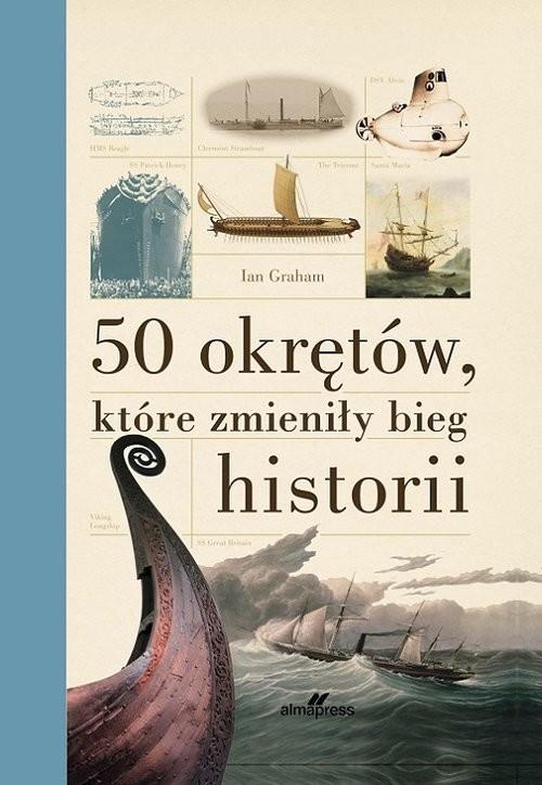 okładka 50 okrętów, które zmieniły bieg historii, Książka   Graham Ian