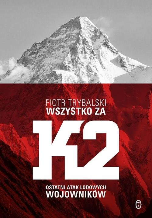 okładka Wszystko za K2 Ostatni atak lodowych wojowników, Książka | Trybalski Piotr